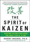 Spirit of Kaizen: Creating Lasting Excellence One Small Step at a Time by Robert Maurer, Leigh Ann Hirschman (Hardback, 2012)