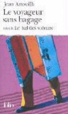 Le Voyageur sans Bagage : Suivi de le Bal des Voleurs by Jean Anouilh 9782070367597 | eBay
