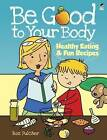 Be Good to Your Body: Healthy Eating and Fun Recipes by Roz Fulcher (Paperback, 2012)