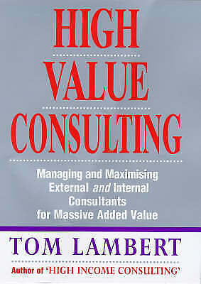 1 of 1 - High Value Consulting: Managing and Maximising External and Internal Consultants