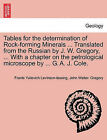 Tables for the Determination of Rock-Forming Minerals ... Translated from the Russian by J. W. Gregory, ... with a Chapter on the Petrological Microscope by ... G. A. J. Cole. by Frants Yulievich Levinson-Lessing, John Walter Gregory (Paperback / softback, 2011)