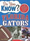Do You Know the Florida Gators?: A Hard-Hitting Quiz for Tailgaters, Referee-Haters, Armchair Quarterbacks, and Anyone Who'd Kill for Their Team by Guy Robinson (Paperback / softback, 2008)