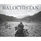 Balochistan: At a Crossroads by Willem Marx, Marc Wattrelot (Hardback, 2014)