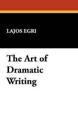 The Art of Dramatic Writing by Lajos Egri (Hardback, 2007)