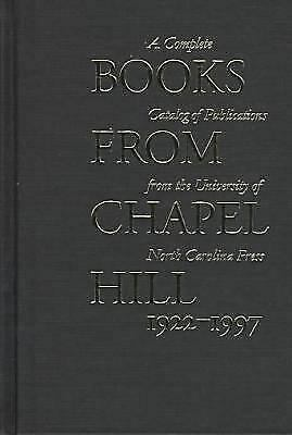 Books from Chapel Hill, 1922-1997 : A Complete Catalog of the Publications from