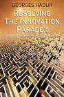 Resolving the Innovation Paradox: Enhancing Growth in Technology Companies by Georges Haour (Hardback, 2003)