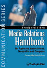 Media Relations Handbook: For Agencies, Associations, Nonprofits and Congress - The Big Blue Book by Bradford Fitch (Paperback, 2010)