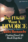 But I Didn't Want a Divorce: Putting Your Life Back Together by Andre Bustanoby (Paperback, 1978)