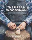 The Urban Woodsman: A Modern Guide to Carving Spoons, Bowls and Boards by Kyle Books (Hardback, 2016)