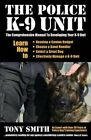 The Police K-9 Unit: The Comprehensive Manual to Developing Your K-9 Unit by Tony Smith (Paperback / softback, 2013)