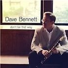 Dave Bennett - Don't Be That Way (2013)