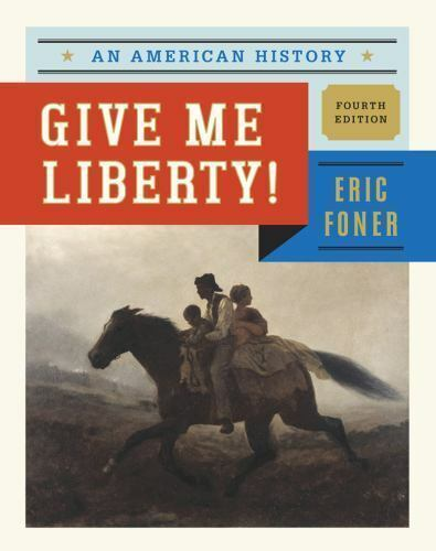 Give Me Liberty! Vol. 1 : An American History (Fourth Edition) by Eric Foner