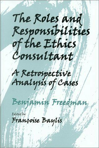 The Roles   Responsibilities of the Ethics Consultant  A Retrospectiv