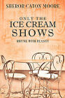 Only the Ice Cream Shows by Sheror Caton Moore (Paperback / softback, 2008)