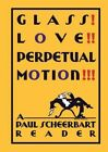 Glass! Love!! Perpetual Motion!!!: A Paul Scheerbart Reader by The University of Chicago Press (Hardback, 2014)