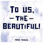 To Us,The Beautiful von Franz Nicolay (2015)