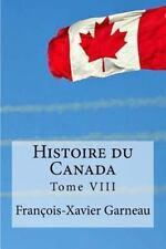 Histoire du Canada : Tome VIII by François-Xavier Garneau (2016, Paperback)