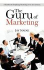 The Guru of Marketing: A Handbook Simplifying Marketing in the 21st Century. by Jay Nayar (Paperback, 2013)