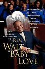 The Gospel According to Rev. Walt  Baby  Love: Inspirations and Meditations from the Gospel Radio Legend by Walt Baby Love (Paperback, 2009)