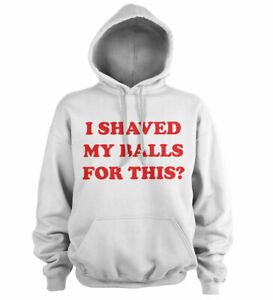 Sweatshirt I Shaved My Balls for This