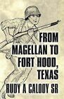 From Magellan to Fort Hood, Texas by Rudy a Calooy Sr (Paperback / softback, 2013)