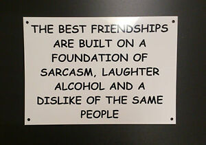 Funny-Sign-The-best-friendships-built-on-sarcasm-alcohol-XMAS-BIRTHDAY-PRESENT