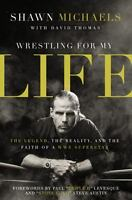Wrestling For My Life: The Legend, The Reality, And The Faith Of A Wwe Superstar