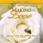 Making Love: Sexual Love the Divine Way by Barry Long (CD-Audio, 2006)