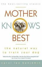 Mother Knows Best : The Natural Way to Train Your Dog by Carol Lea Benjamin...