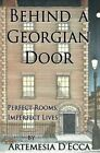 Behind a Georgian Door: Perfect Rooms, Imperfect Lives by Artemesia D'Ecca (Hardback, 2016)
