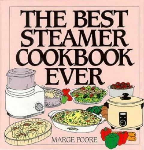 The Best Steamer Cookbook Ever (Machine Cookbooks Series) by Poore, Marge
