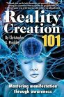 Reality Creation 101: Mastering Manifestation Through Awareness by Christopher A Pinckley (Paperback / softback, 2008)