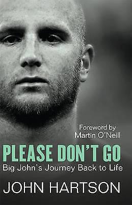1 of 1 - John Hartson, Please Don't Go: Big John's Journey Back to Life, Very Good Book