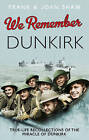 We Remember Dunkirk by Frank Shaw, Joan Shaw (Hardback, 2013)