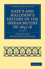 Kaye's and Malleson's History of the Indian Mutiny of 1857-8 by Sir John William Kaye, George Bruce Malleson (Paperback, 2010)