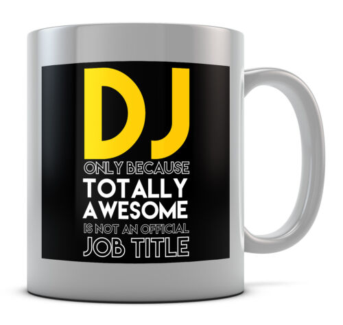 DJ Only Because Totally Awesome Is Not An Official Job Title Mug