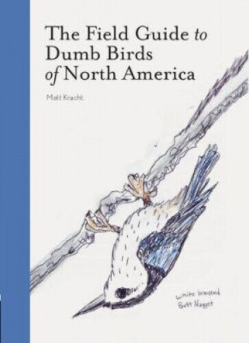 The Field Guide to Dumb Birds of America by Matt Kracht.