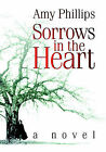 Sorrows in the Heart by Amy Phillips (Paperback, 2003)