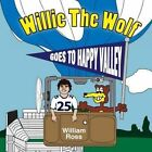 Willie the Wolf Goes to Happy Valley by William Ross (Paperback / softback, 2015)