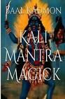 Kali Mantra Magick: Summoning the Dark Powers of Kali Ma by Baal Kadmon (Paperback / softback, 2015)