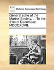 General State of the Marine Society, ... to the 31st of December; MDCCXCVII. by Multiple Contributors (Paperback / softback, 2010)