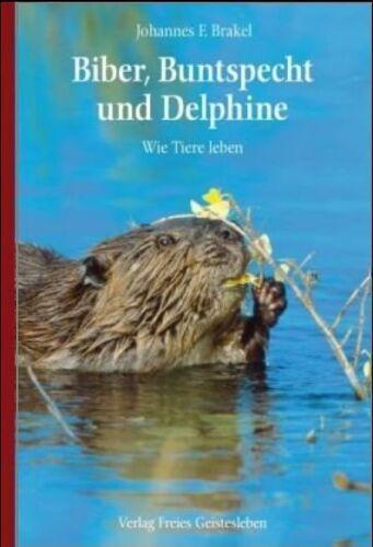 1 von 1 - Biber, Buntspecht und Delphine von Johannes F. Brakel (2011, Gebunden)