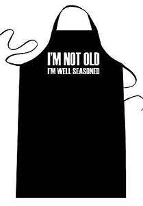 Image result for im not old im well seasoned apron