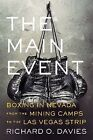 The Main Event: Boxing in Nevada from the Mining Camps to the Las Vegas Strip by Richard O. Davies (Hardback, 2014)