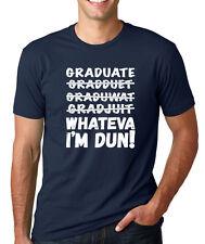 GRADUATE WHATEVA I'M DUN funny graduation T-Shirt college humor high school