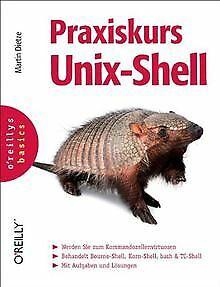 Praxiskurs Unix-Shell. oreillys basics von Dietze, Martin | Buch | Zustand gut