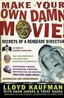 Make Your Own Damn Movie: Secrets of a Renegade Director by Lloyd Kaufman (Paperback, 2003)