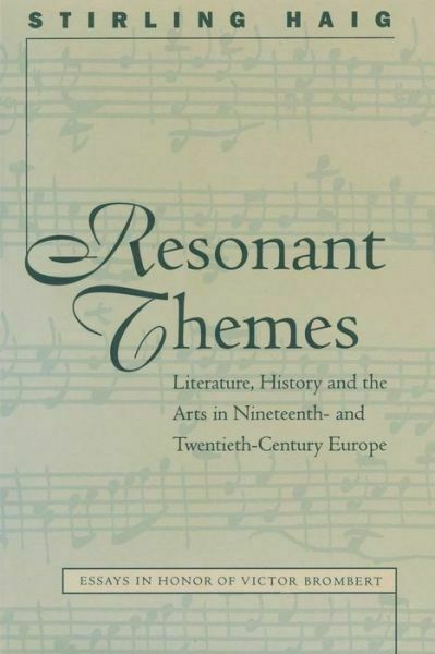 Resonant Themes: Literature, History, And The Arts In Nineteenth- And Twent...