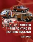 Airfield Firefighting in Eastern England by Eddie Baker (Paperback, 2010)