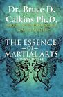 The Essence of Martial Arts: A Way of Life by Bruce D Calkins, Dr Bruce D Calkins Ph D (Paperback / softback, 2012)